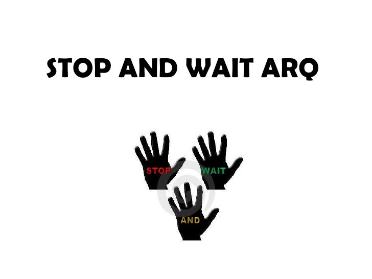 STOP AND WAIT ARQ<br />STOP<br />WAIT<br />AND<br />
