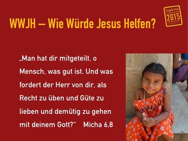 """WWJH – Wie Würde Jesus Helfen?    """"Man hat dir mitgeteilt, o   Mensch, was gut ist. Und was   fordert der Herr von dir, al..."""