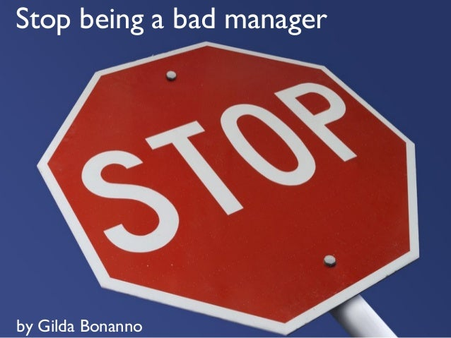 Stop being a bad manager by Gilda Bonanno