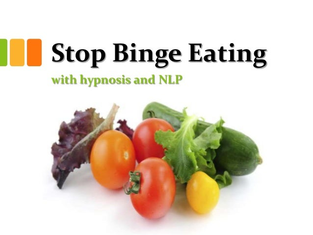 Stop Binge Eatingwith hypnosis and NLP