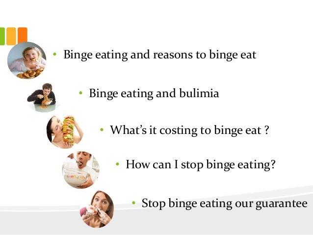 • Binge eating and reasons to binge eat• Binge eating and bulimia• What's it costing to binge eat ?• How can I stop binge ...