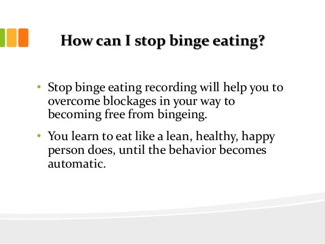 How can I stop binge eating?• Stop binge eating recording will help you toovercome blockages in your way tobecoming free f...