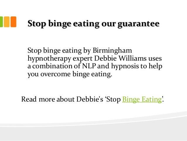 Stop binge eating our guaranteeStop binge eating by Birminghamhypnotherapy expert Debbie Williams usesa combination of NLP...