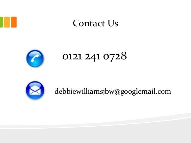 Contact Us0121 241 0728debbiewilliamsjbw@googlemail.com