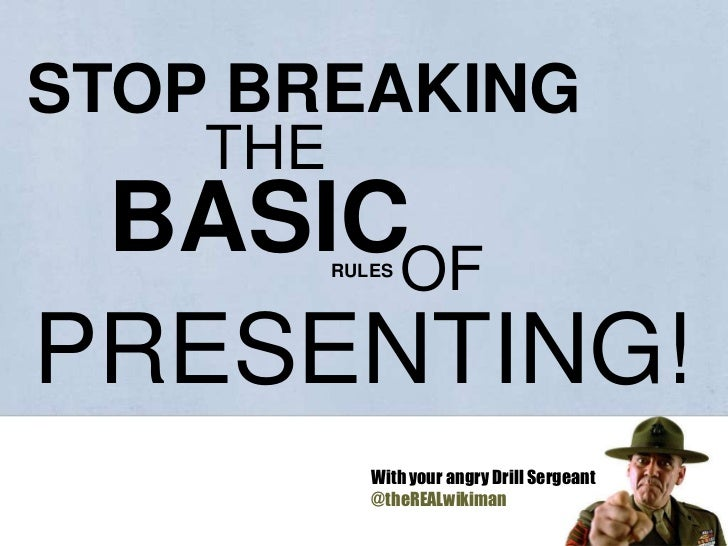 STOP BREAKING<br />THE<br />BASIC  <br />OF<br />RULES<br />PRESENTING!<br />With your angry Drill Sergeant <br />@theREAL...