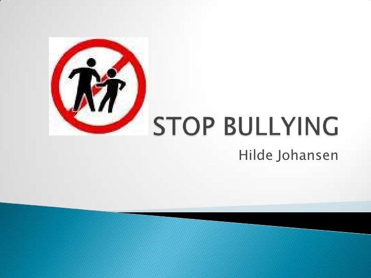STOP BULLYING<br />Hilde Johansen<br />