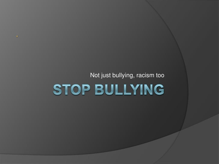Not just bullying, racism too