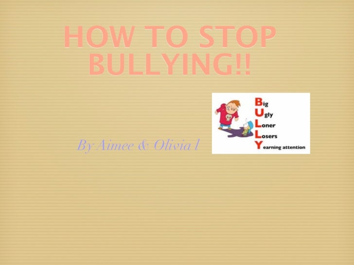 HOW TO STOP BULLYING!!By Aimee & Olivia l