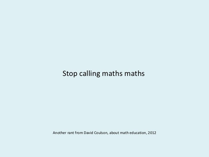 Stop calling maths mathsAnother rant from David Coulson, about math education, 2012