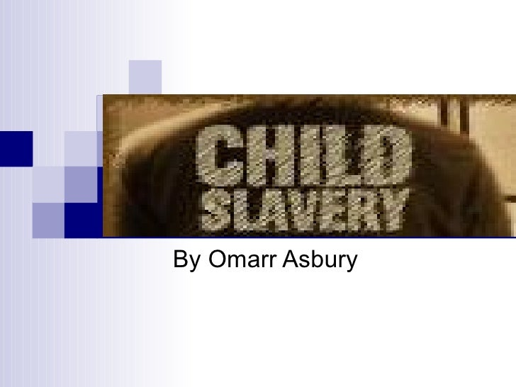 Child Slavery in  Africa By Omarr Asbury