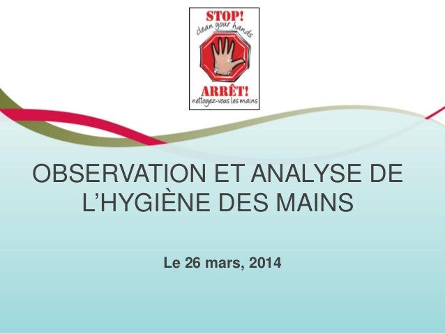 OBSERVATION ET ANALYSE DE L'HYGIÈNE DES MAINS Le 26 mars, 2014