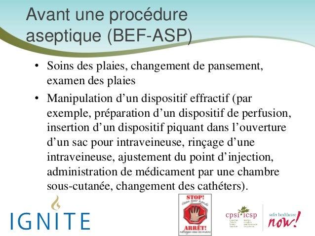 Avant une procédure aseptique (BEF-ASP) • Soins des plaies, changement de pansement, examen des plaies • Manipulation d'un...