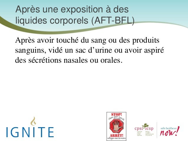Après une exposition à des liquides corporels (AFT-BFL) Après avoir touché du sang ou des produits sanguins, vidé un sac d...