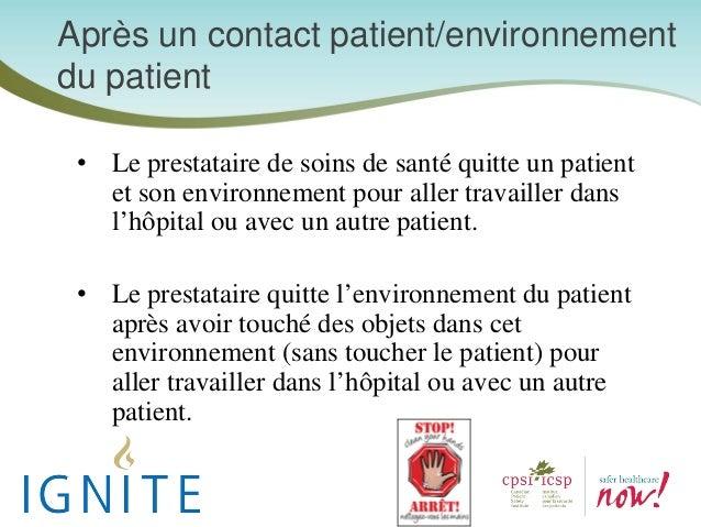 Après un contact patient/environnement du patient • Le prestataire de soins de santé quitte un patient et son environnemen...