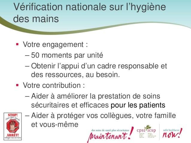 Qui est visé? La vérification nationale sur l'hygiène des mains sera axée sur : – Les soins de courte durée – Les soins de...