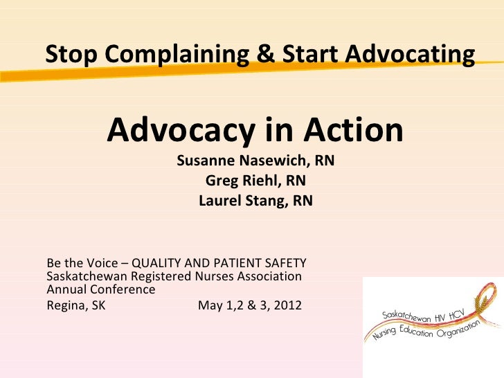 Stop Complaining & Start Advocating         Advocacy in Action                     Susanne Nasewich, RN                   ...