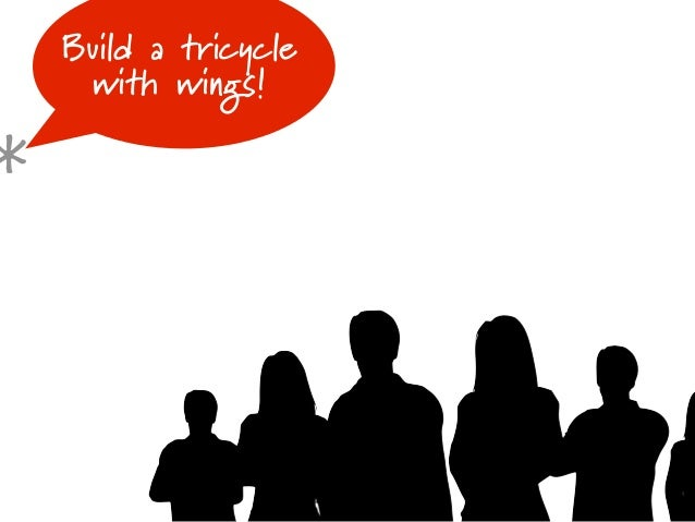 Build a tricycle     with wings!*