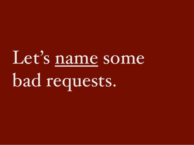 Let's name somebad requests.