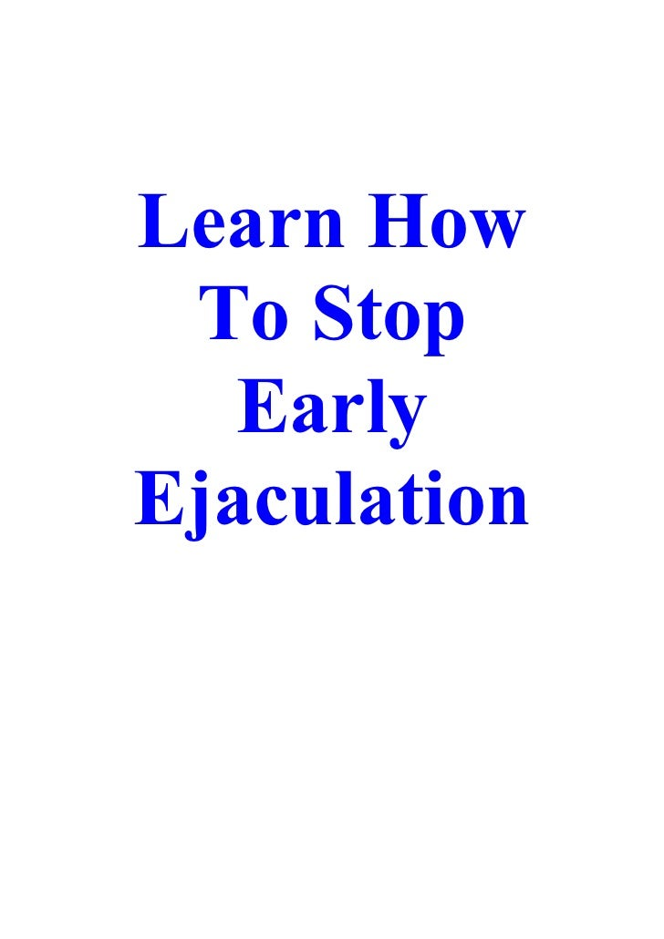 Learn How  To Stop    Early Ejaculation