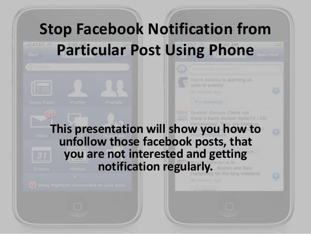 Stop Facebook Notification from Particular Post Using Phone  This presentation will show you how to unfollow those faceboo...