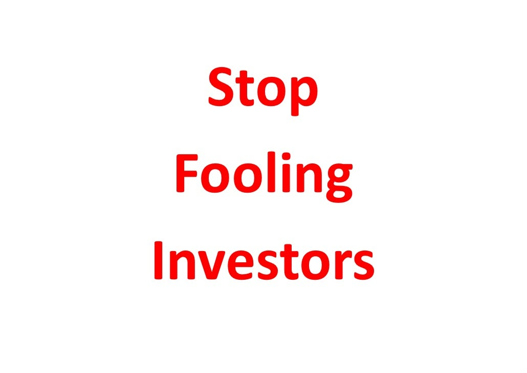 Stop  Fooling Investors