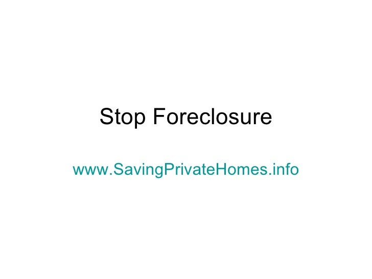 Stop Foreclosure www.SavingPrivateHomes.info