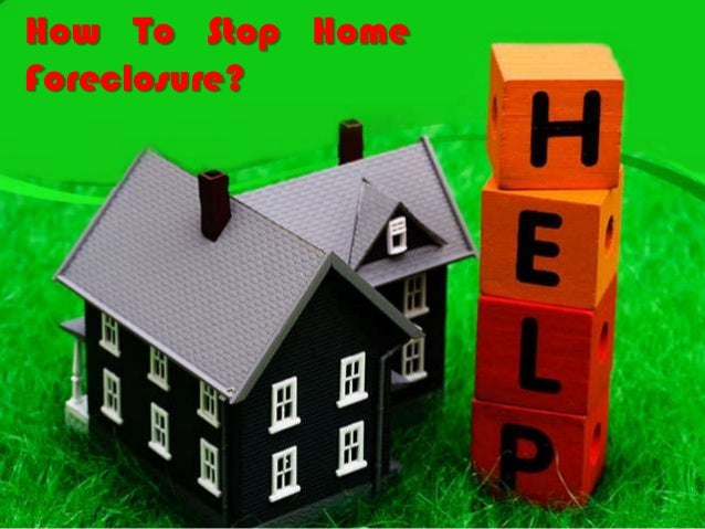 How To Stop Home Foreclosure?