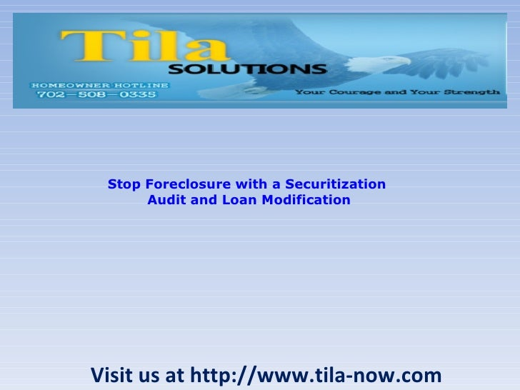Visit us at http://www.tila-now.com Stop Foreclosure with a  Securitization  Audit and Loan Modification