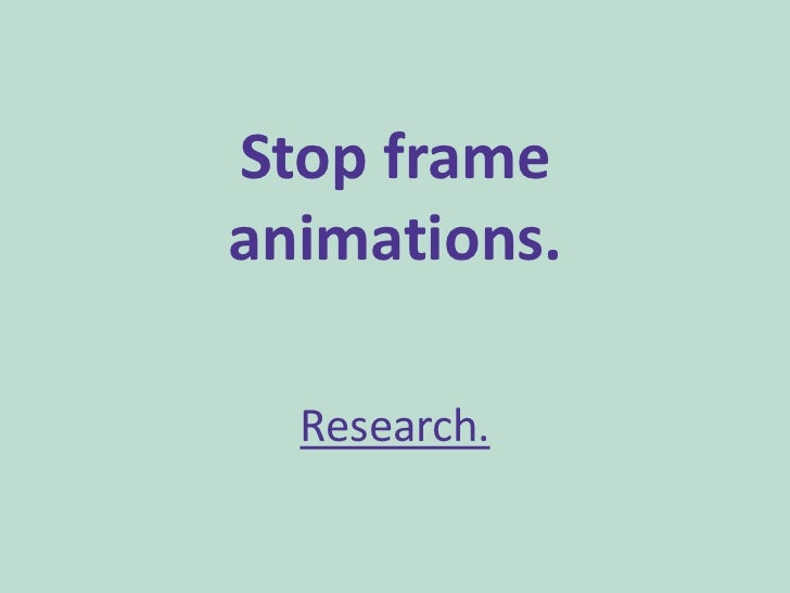 Stop frameanimations.  Research.