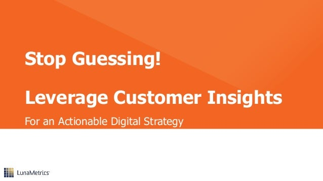 Stop Guessing! Leverage Customer Insights For an Actionable Digital Strategy