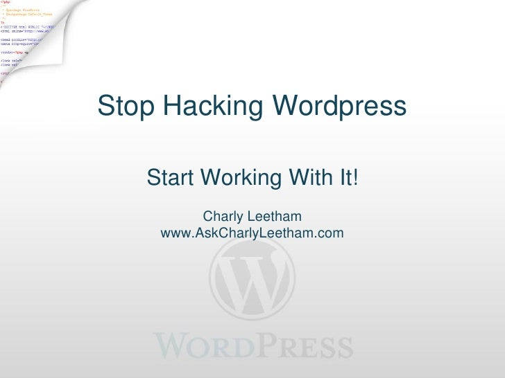 Stop Hacking Wordpress   Start Working With It!         Charly Leetham    www.AskCharlyLeetham.com