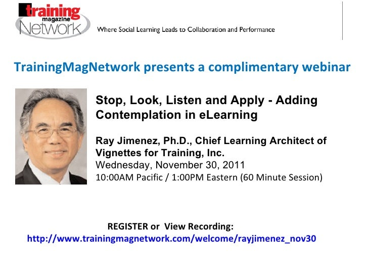 TrainingMagNetwork presents a complimentary webinar Stop, Look, Listen and Apply - Adding Contemplation in eLearning Ray J...