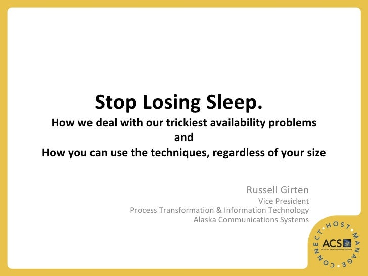 Stop Losing Sleep.   How we deal with our trickiest availability problems and How you can use the techniques, regardless o...