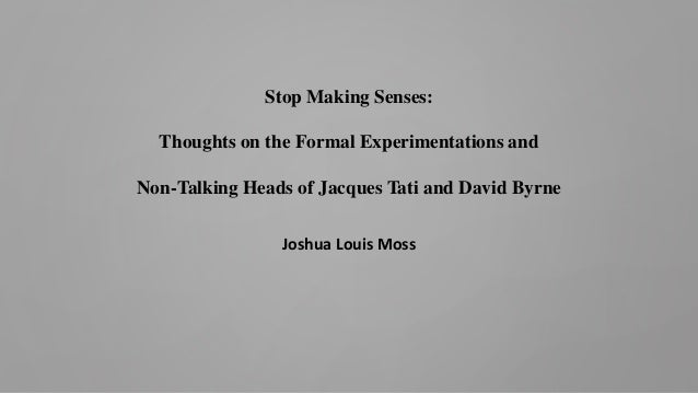 Stop Making Senses: Thoughts on the Formal Experimentations and Non-Talking Heads of Jacques Tati and David Byrne Joshua L...