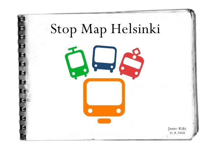 Stop Map Helsinki                         Janne Käki                     31.8.2010
