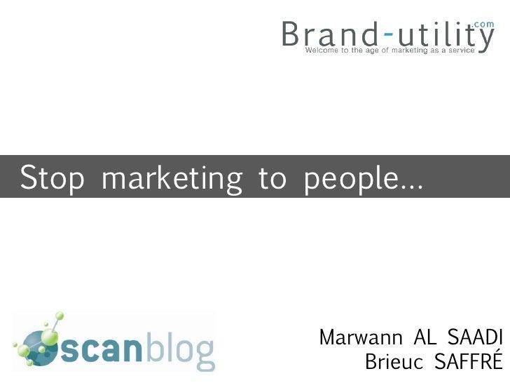 Stop marketing to people…                      Marwann AL SAADI                       Brieuc SAFFRÉ