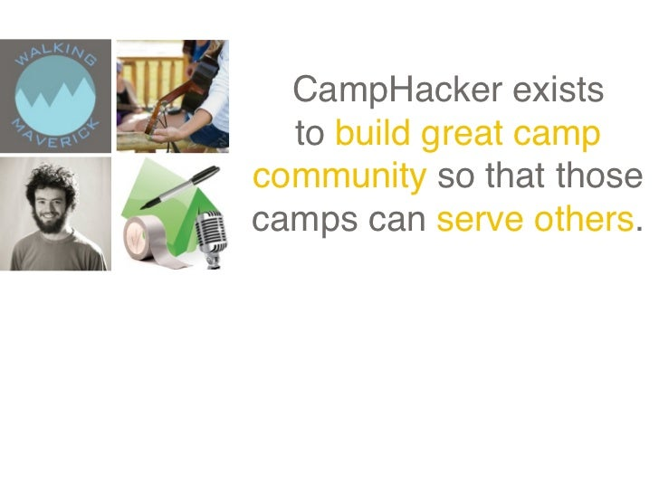 CampHacker exists  to build great campcommunity so that thosecamps can serve others.