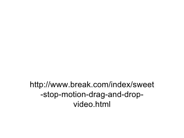 http://www.break.com/index/sweet-stop-motion-drag-and-drop-video.html