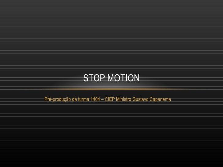 STOP MOTIONPré-produção da turma 1404 – CIEP Ministro Gustavo Capanema