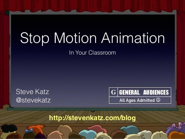 Stop Motion Animation In Your Classroom GENERALAUDIENCES All Ages Admitted ☮ GSteve Katz @stevekatz http://stevenkatz.com...