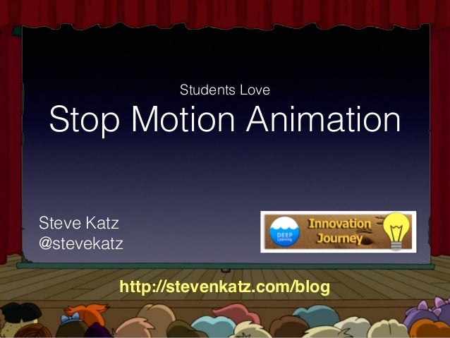 Stop Motion Animation Students Love GENERALAUDIENCES All Ages Admitted ☮ GSteve Katz @stevekatz http://stevenkatz.com/blog