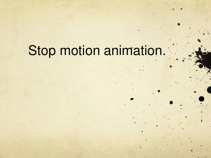 Stop motion animation.<br />