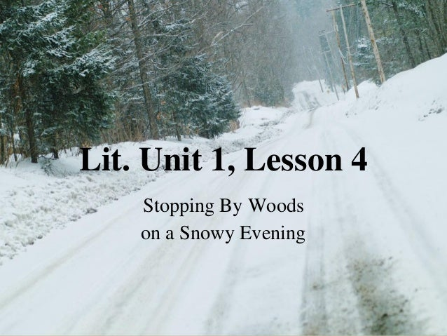 Lit. Unit 1, Lesson 4 Stopping By Woods on a Snowy Evening