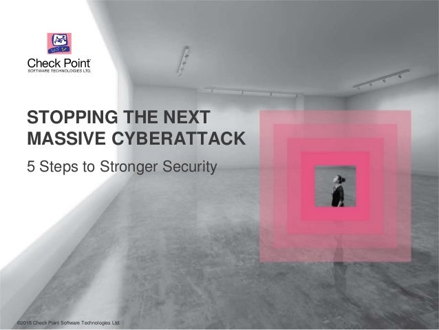 ©2015 Check Point Software Technologies Ltd. 1©2015 Check Point Software Technologies Ltd. 5 Steps to Stronger Security ST...