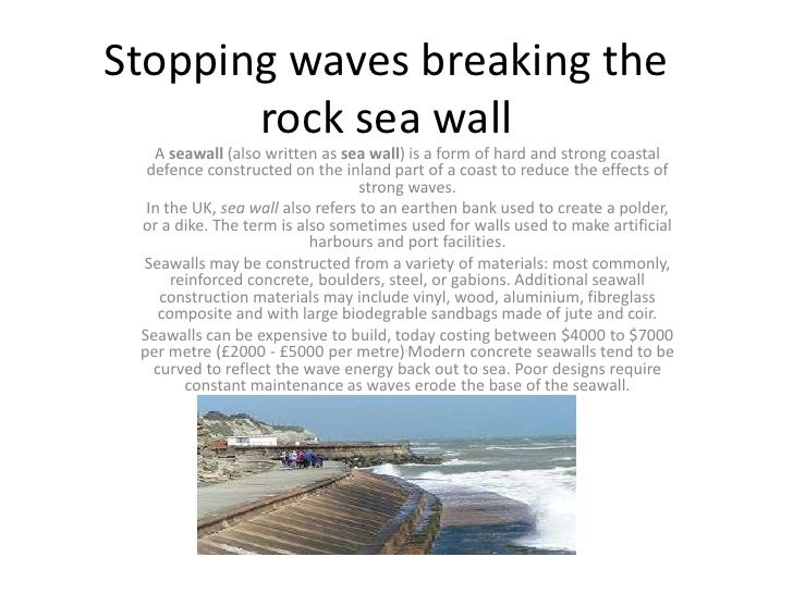 Stopping waves breaking the rock sea wall <br />A seawall (also written as sea wall) is a form of hard and strong coastal ...