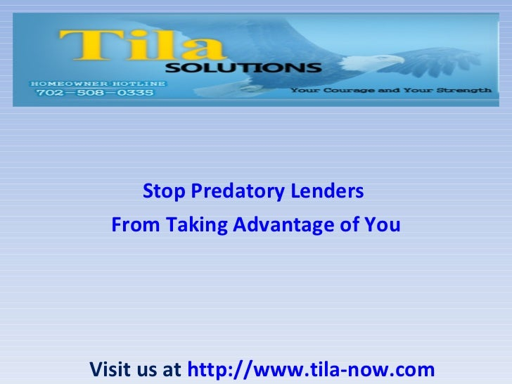 Stop Predatory Lenders  From Taking Advantage of YouVisit us at http://www.tila-now.com