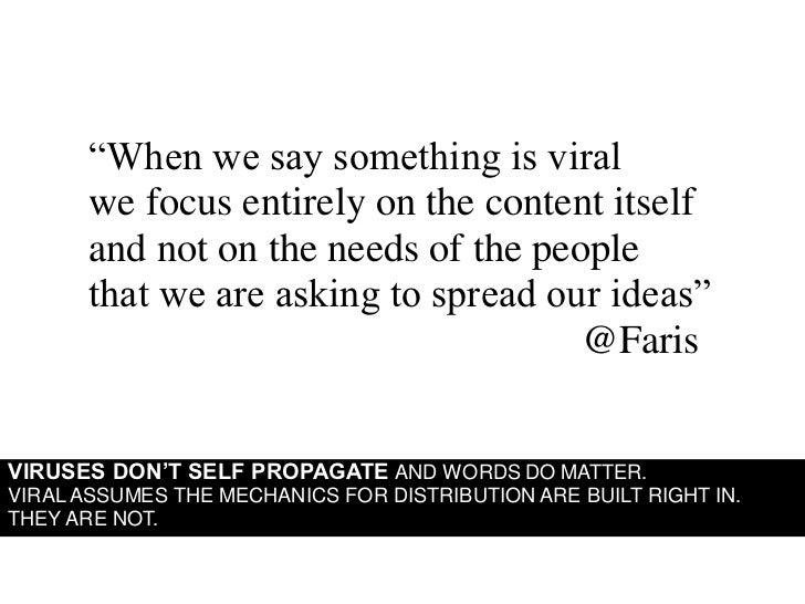 """""""When we say something is viral        we focus entirely on the content itself        and not on the needs of the people  ..."""