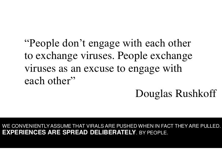 """""""People don't engage with each other        to exchange viruses. People exchange        viruses as an excuse to engage wit..."""