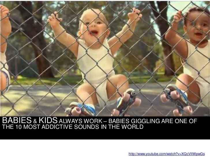 BABIES & KIDS ALWAYS WORK – BABIES GIGGLING ARE ONE OF THE 10 MOST ADDICTIVE SOUNDS IN THE WORLD                          ...