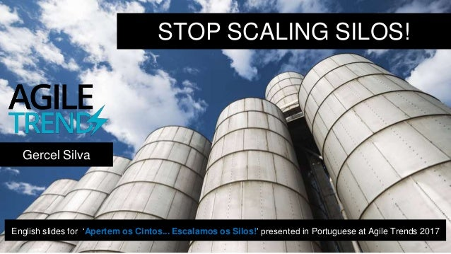 STOP SCALING SILOS! Gercel Silva English slides for 'Apertem os Cintos... Escalamos os Silos!' presented in Portuguese at ...